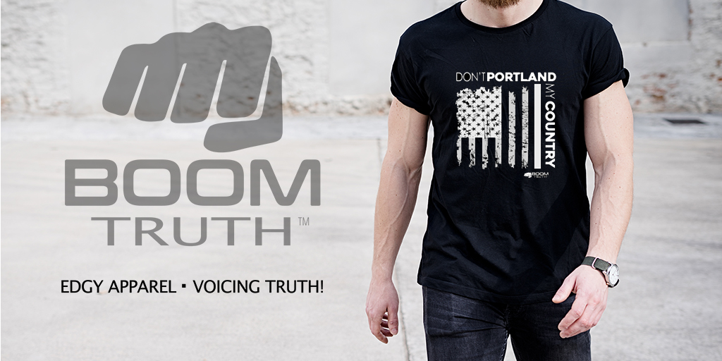 Don't Portland My Country - Boom Truth Tshirt